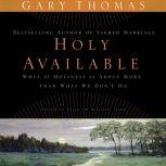 Holy Available Surrendering to the Transforming Presence of God Every Day of Your Life, Gary L. Thomas