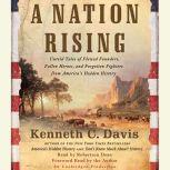 A Nation Rising Untold Tales of Flawed Founders, Fallen Heroes, and Forgotten Fighters from America's Hidden History, Kenneth C. Davis