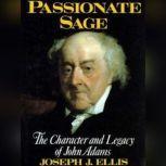 Passionate Sage The Character and Legacy of John Adams, Joseph J. Ellis