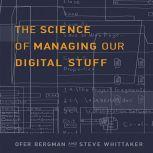 The Science of Managing Our Digital Stuff, Ofer Bergman