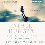 Father Hunger Why God Calls Men to Love and Lead Their Families, Douglas Wilson