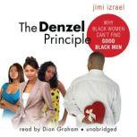 The Denzel Principle Why Black Women Can't Find Good Black Men, Jimi Izrael