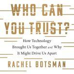 Who Can You Trust? How Technology Brought Us Together and Why It Might Drive Us Apart, Rachel Botsman
