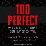 Too Perfect When Being in Control Gets Out of Control, Jeannette De Wyze