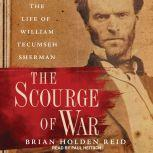 The Scourge of War The Life of William Tecumseh Sherman, Brian Holden Reid