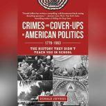 Crimes and Cover-ups in American Politics 1776-1963, Donald Jeffries