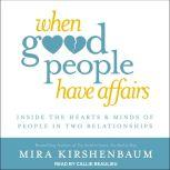 When Good People Have Affairs Inside the Hearts & Minds of People in Two Relationships, Mira Kirshenbaum