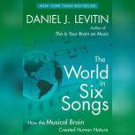 The World in Six Songs How the Musical Brain Created Human Nature, Daniel J. Levitin