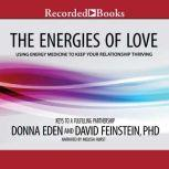 Energies of Love Using Energy Medicine to Keep Your Relationship Thriving, Donna Eden
