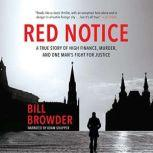 Red Notice A True Story of High Finance, Murder and One Man's Fight for Justice, Bill Browder