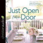 Just Open the Door How One Invitation Can Change a Generation, Jen Schmidt