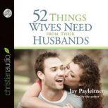 52 Things Wives Need from Their Husbands What Husbands Can Do to Build a Stronger Marriage, Jay Payleitner