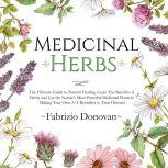 Medicinal Herbs: The Ultimate Guide to Natural Healing, Learn The Benefits of Herbs and Use the Nature's Most Powerful Medicinal Plants in Making Your Own A-Z Remedies to Treat Diseases, Fabrizio Donovan