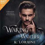 Waking the Watcher, K. Loraine