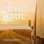 The Long Haul A Trucker's Tales of Life on the Road, Finn Murphy