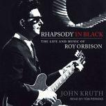 Rhapsody in Black The Life and Music of Roy Orbison, John Kruth
