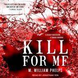 Kill For Me, M. William Phelps