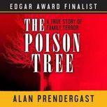 The Poison Tree A True Story of Family Terror, Alan Prendergast