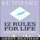 Summary of 12 Rules for Life: An Antidote to Chaos by Jordan B. Peterson, Abbey Beathan Publishing