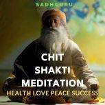 Learn Meditation Health, Love, Peace and Success, Sadhguru