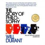 The Story of Philosophy The Lives and Opinions of the Greater Philosophers, Will Durant