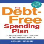 The Debt-Free Spending Plan An Amazingly Simple Way to Take Control of Your Finances Once and For All, JoAnneh Nagler