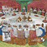 Medieval Mysteries The History Behind the Myths of the Middle Ages, Thomas F. Madden