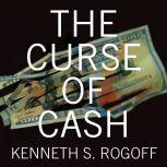 The Curse of Cash, Kenneth S. Rogoff