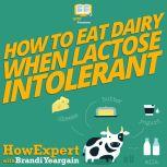 How To Eat Dairy When Lactose Intolerant, HowExpert