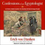 Confessions of an Egyptologist Lost Libraries, Vanished Labyrinths & the Astonishing Truth Under the Saqqara Pyramids, Erich von Daniken