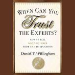 When Can You Trust the Experts? How to Tell Good Science from Bad in Education, Daniel T. Willingham