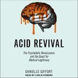 Acid Revival The Psychedelic Renaissance and the Quest for Medical Legitimacy, Danielle Giffort