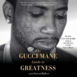 The Gucci Mane Guide to Greatness, Gucci Mane