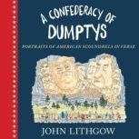 A Confederacy of Dumptys Portraits of American Scoundrels in Verse, John Lithgow