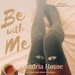 Be with Me, Alexandria House