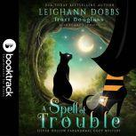 A Spell of Trouble [Booktrack Soundtrack Edition], Leighann Dobbs