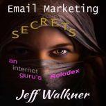 Email Marketing Secrets An Internet Marketers Rolodex, Jeff Walkner