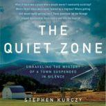 The Quiet Zone Unraveling the Mystery of a Town Suspended in Silence, Stephen Kurczy