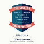 The College Conversation A Practical Companion for Parents to Guide Their Children Along the Path to Higher Education, Eric J. Furda