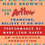 Francine, Believe It or Not A Marc Brown Arthur Chapter Book #14, Marc Brown