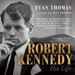 Robert Kennedy His Life, Evan Thomas