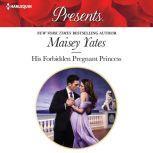 His Forbidden Pregnant Princess, Maisey Yates