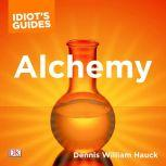 The Complete Idiot's Guide to Alchemy The Magic and Mystery of the Ancient Craft Revealed for Today, Dennis William Hauck