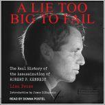 A Lie Too Big to Fail The Real History of the Assassination of Robert F. Kennedy, Lisa Pease