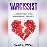 Narcissist A Complete Effective Guide To Understanding And Dealing With A Range Of Narcissistic Personalities, Alex C. Wolf