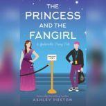 The Princess and the Fangirl A Geekerella Fairytale, Ashley Poston