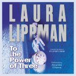 To the Power of Three, Laura Lippman