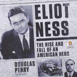 Eliot Ness The Rise and Fall of an American Hero, Douglas Perry