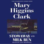 Stowaway and Milk Run Two Unabridged Stories From Mary Higgins Clark, Mary Higgins Clark