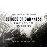 Echoes of Darkness A Survivor's Story of Healing and Hope, Jadie Hager